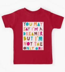 You May Say I'm A Dreamer - Colour Version Kids Tee