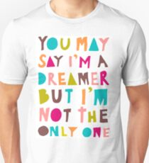 You May Say I'm A Dreamer - Colour Version T-Shirt