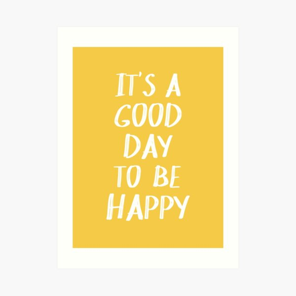 It's a Good Day to Be Happy in Yellow Art Print