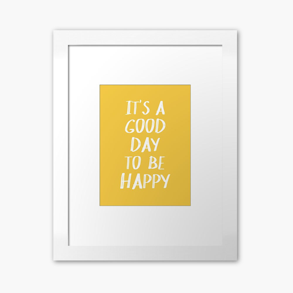It's a Good Day to Be Happy in Yellow Framed Art Print