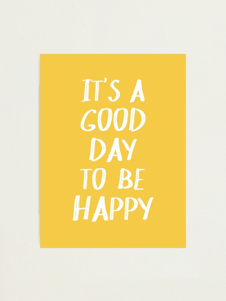Alternate view of It's a Good Day to Be Happy in Yellow Photographic Print
