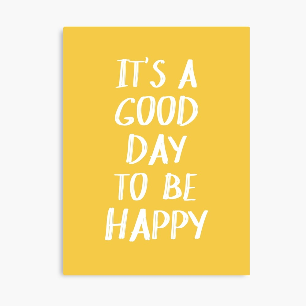 It's a Good Day to Be Happy in Yellow Canvas Print