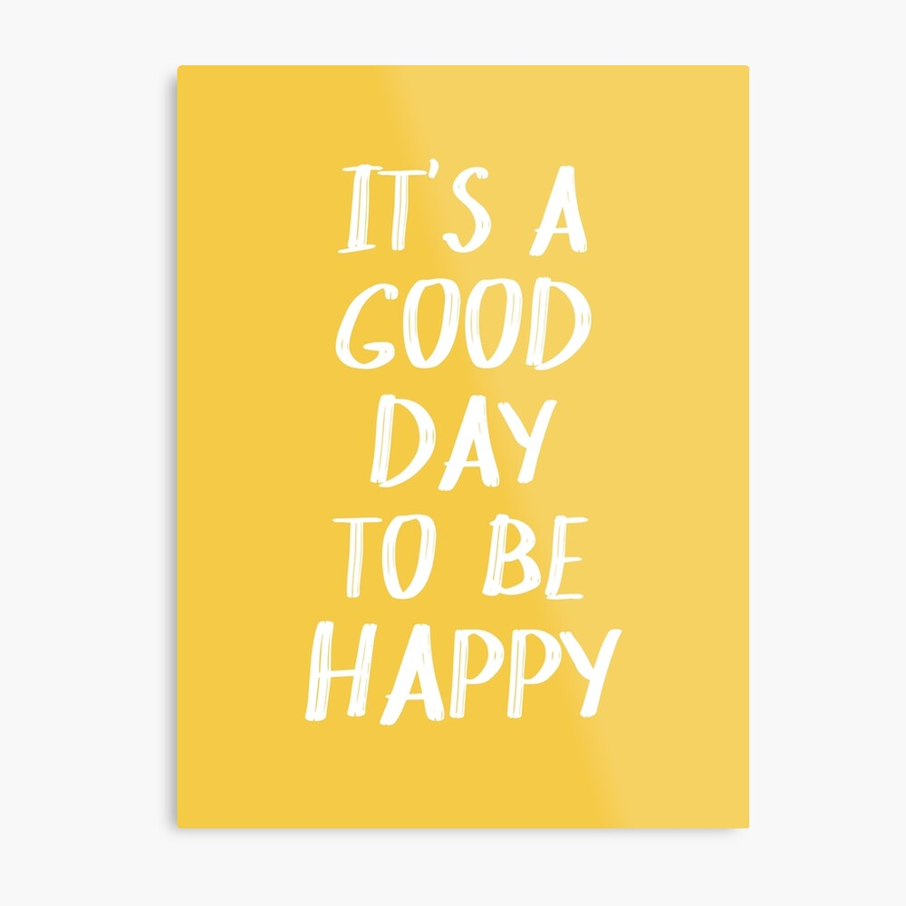 It's a Good Day to Be Happy in Yellow Metal Print