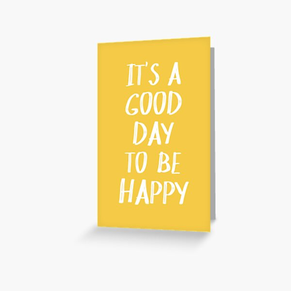 It's a Good Day to Be Happy in Yellow Greeting Card