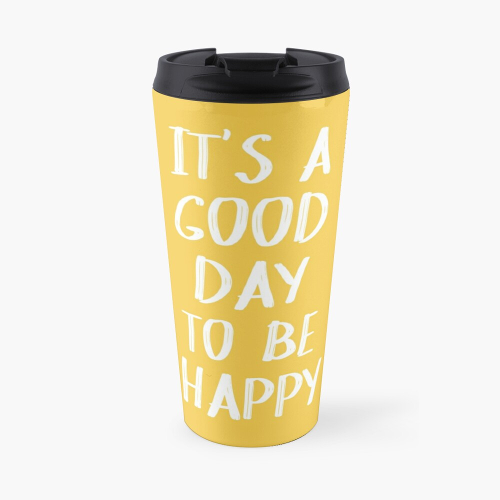 It's a Good Day to Be Happy in Yellow Travel Mug