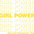 GIRL POWER - Have An Empowered Day  by Maddison Green