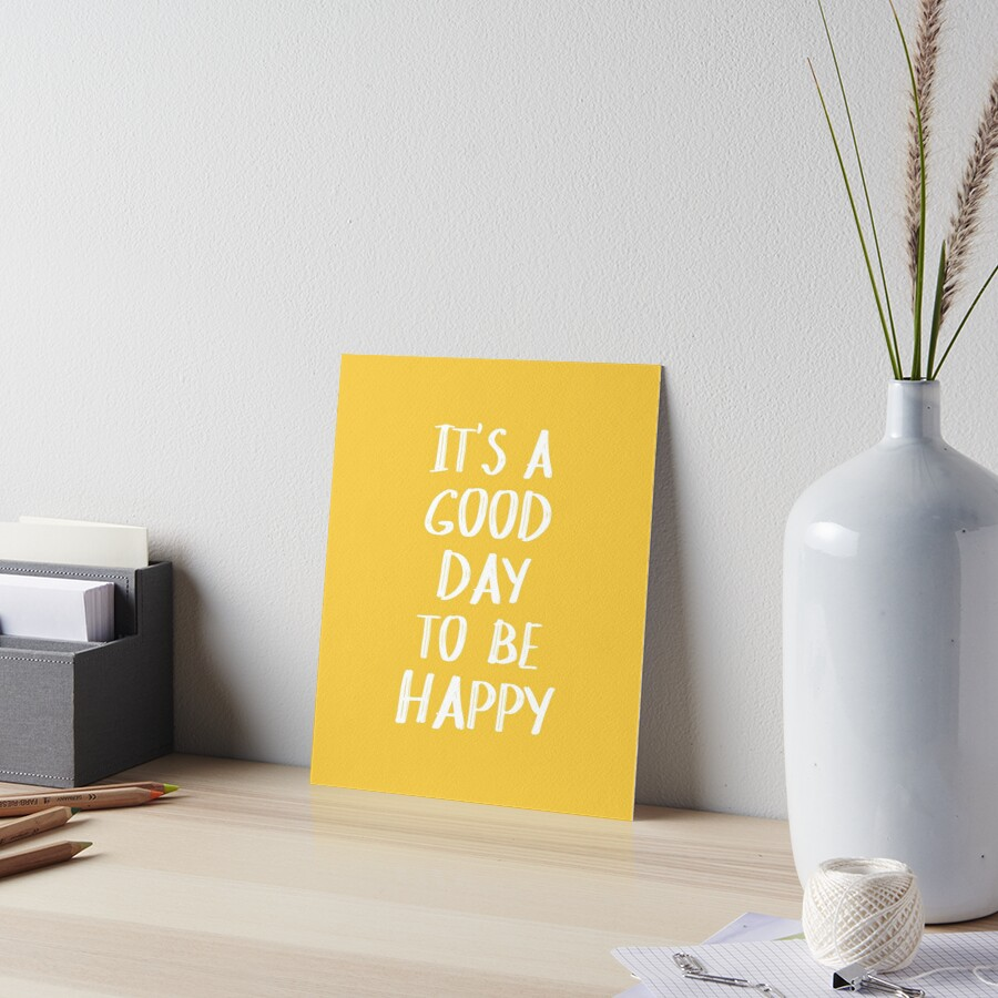It's a Good Day to Be Happy in Yellow Art Board Print