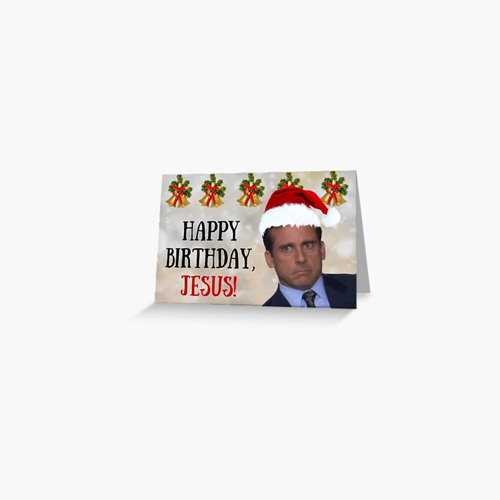 Happy Birthday Jesus Michael Scott The Office Tv Show Christmas Card Meme Greeting Cards Greeting Card By Avit1 Redbubble