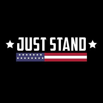 Just Stand T-Shirt Men Women Boy Girl Kid Youth by SamDesigner
