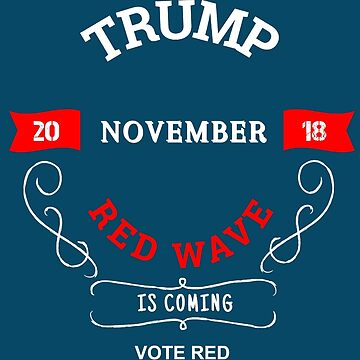 Trump | November 2018 Red Wave Is Coming by PureCreations