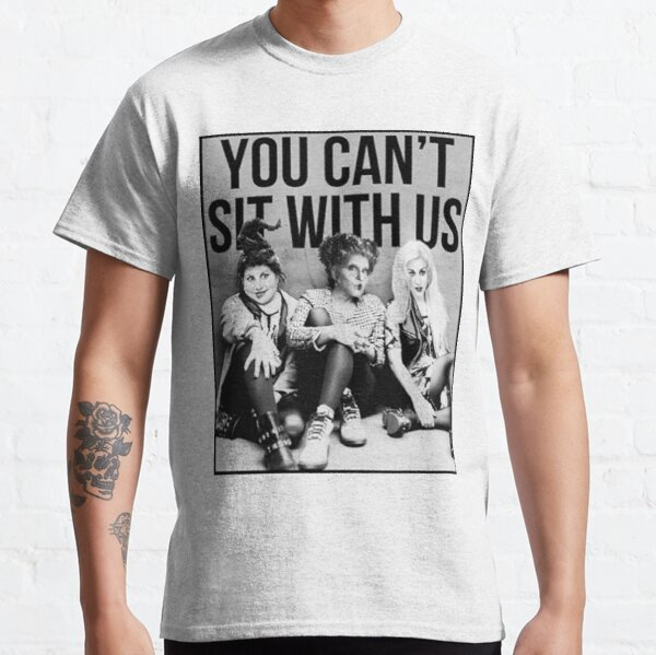 You can't sit with us Classic T-Shirt