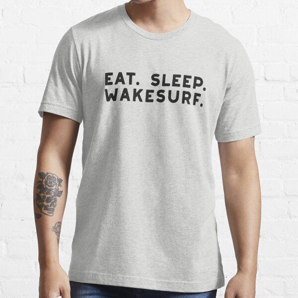 Eat. Sleep. Wakesurf.  Wakesurf Shirts and Stickers Essential T-Shirt