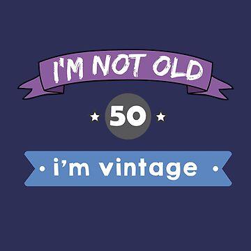 i'm not old, i'm vintage (50) by Caldofran