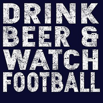 Drink Beer And Watch Football by STdesigns