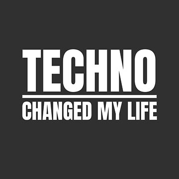 Techno Changed my Life! Rave Techno Music Raving by Team150Designz