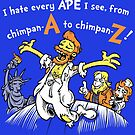 I Hate Every Ape I See by harebrained