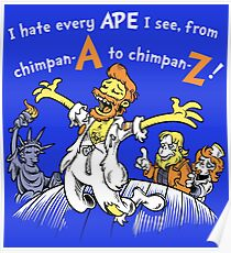 I Hate Every Ape I See Poster
