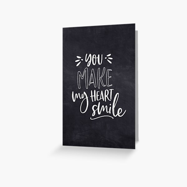 YOU MAKE MY HEART SMILE CHALK LETERING, BY SUBGIRL Greeting Card