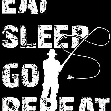 Eat Sleep Go Fishing Repeat by Vectorbrusher