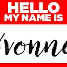 My Name Is Yvonne - Names Tag Hipster Sticker & Shirt by lyssalou2002b
