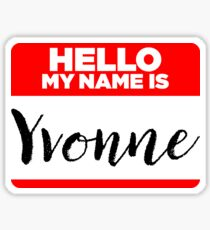 My Name Is Yvonne - Names Tag Hipster Sticker & Shirt Sticker