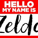 My Name Is Zelda - Names Tag Hipster Sticker & Shirt by lyssalou2002b
