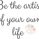 Be the Artist of your own life  by kina lakhani