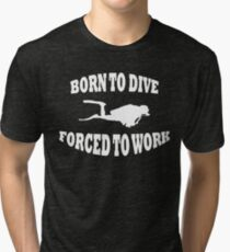 BORN TO DIVE FORCED TO WORK WHITE Tri-blend T-Shirt