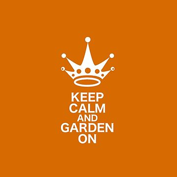 Keep Calm and Garden On by ScrivK