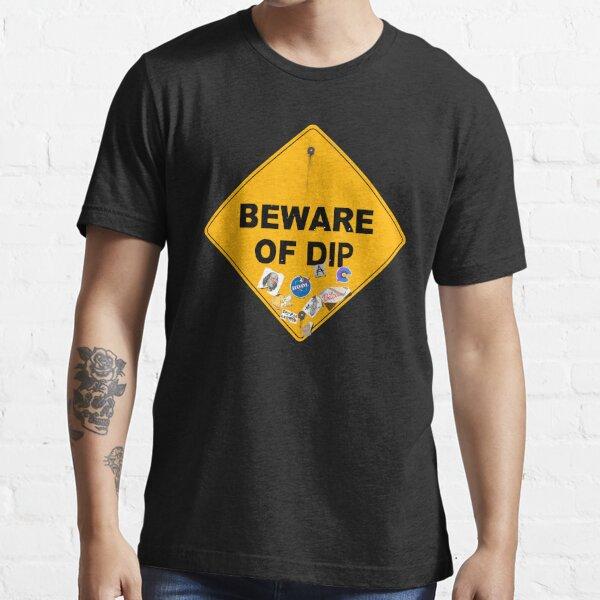 Beware of dip! Essential T-Shirt