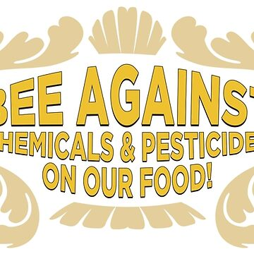 Bee Against Chemicals & Pesticides on our food! by Olivia-Grimley