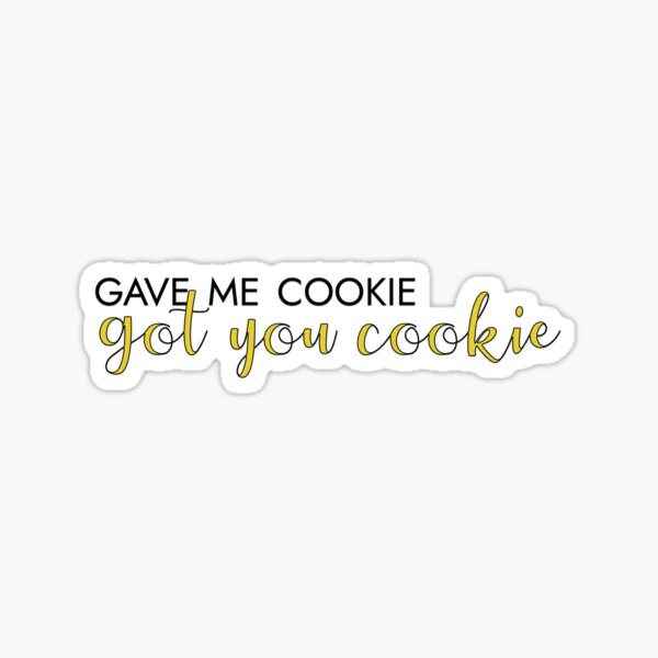gave me cookie, got you cookie Sticker