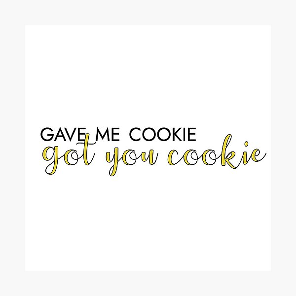 gave me cookie, got you cookie Photographic Print