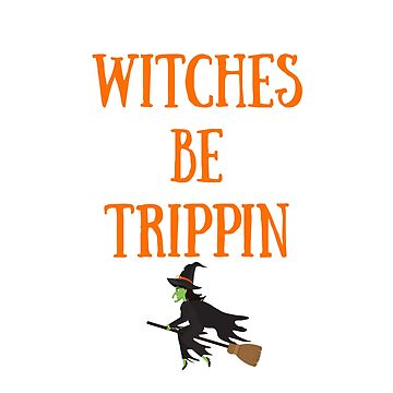 Funny Halloween TShirt Witches Be Trippin by karolynmarie