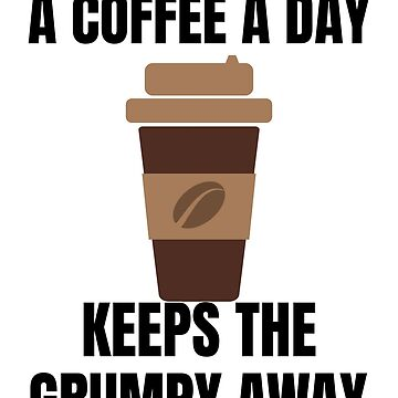 Funny Coffee Tee - A Coffee A Day Keeps the Grumpy Away by karolynmarie
