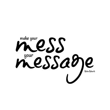 Make your mess your message. Robin Roberts inspirational quote by littlemamajama