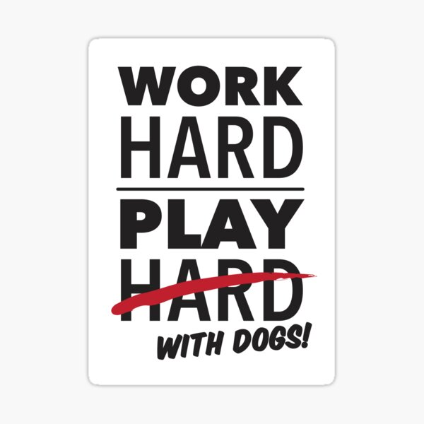 Work Hard Play With Dogs - Black on Light Sticker