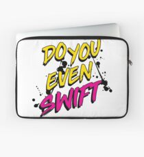DO YOU EVEN SWIFT Laptop Sleeve