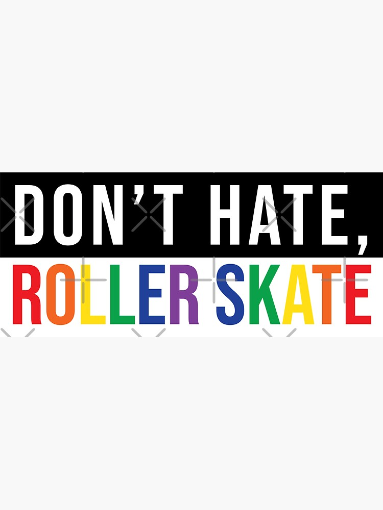 Don't hate, roller skate by misskimmers