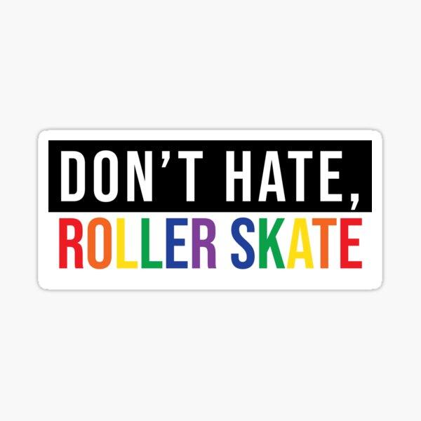 Don't hate, roller skate Sticker