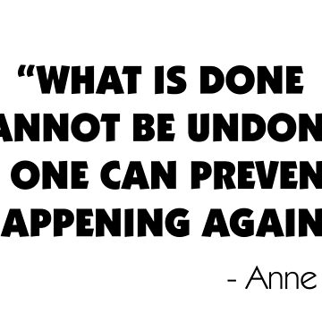 What is Done Cannot be Undone, But One Can Prevent it Happening Again - Anne Frank by designite