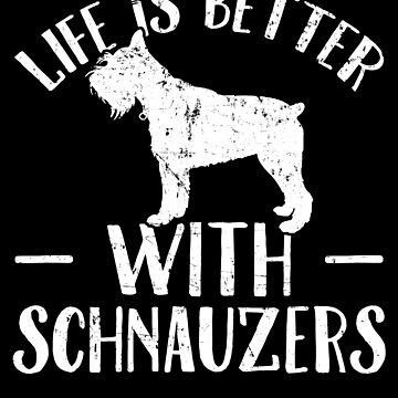 Life is better with schnauzers - funny schnauzer by alexmichel