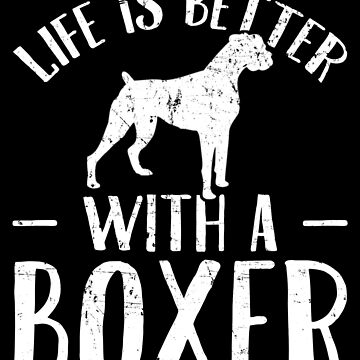 Life is better with a boxer - Boxer Dog Lover by alexmichel
