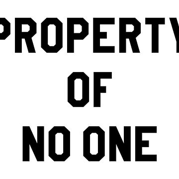 PROPERTY OF NO ONE by limitlezz