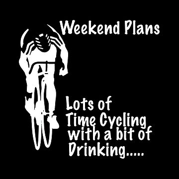 Cycling Funny Design - Weekend Plans Lots Of Time Cycling With A Bit Of Drinking by kudostees