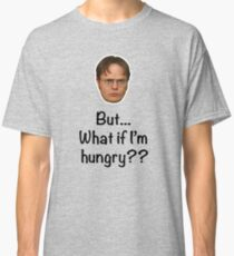 Dwight - But What if I'm Hungry? Classic T-Shirt