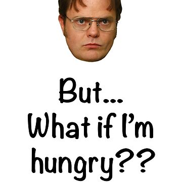 Dwight - But What if I'm Hungry? by Fobrocks