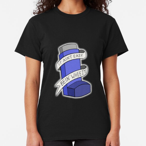 It ain't easy bein' wheezy Classic T-Shirt