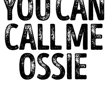 You Can Call Me Ossie - Cool Custom Birthday Names by kobiwabx