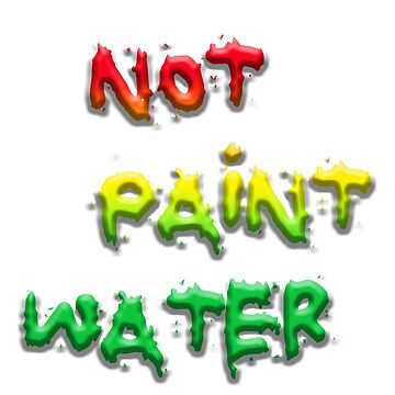 NOT PAINT WATER by thatstickerguy